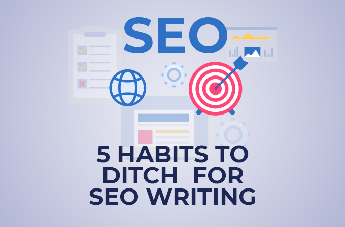 5 Habits to ditch for SEO Writing